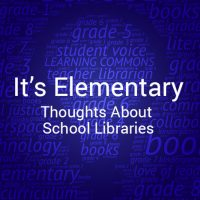 It's Elementary: Thoughts About School Libraries