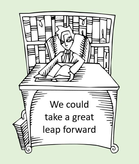Cartoon drawing of a man sitting at a desk with the caption We could take a great leap forward