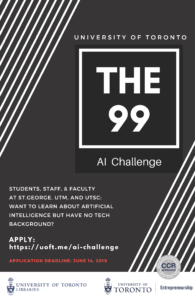 Image includes the following text: University of Toronto, The 99 AI Challenge. Students, staff, & faculty at St. George, UTM, and UTSC: want to learn about artificial intelligence but have no tech background? Apply: https://uoft.me/ai-challenge Application deadline: June 14, 2019